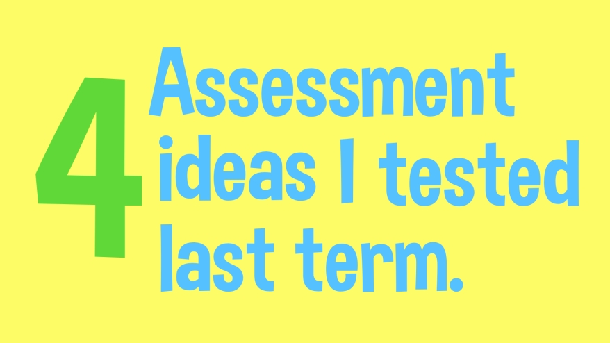 4 assessment ideas I tested.001